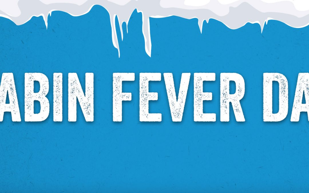 Cabin Fever Day